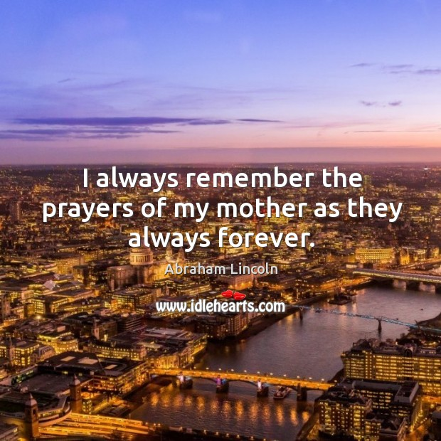 I always remember the prayers of my mother as they always forever. Image