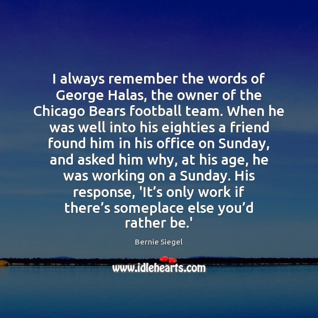 Image, I always remember the words of George Halas, the owner of the