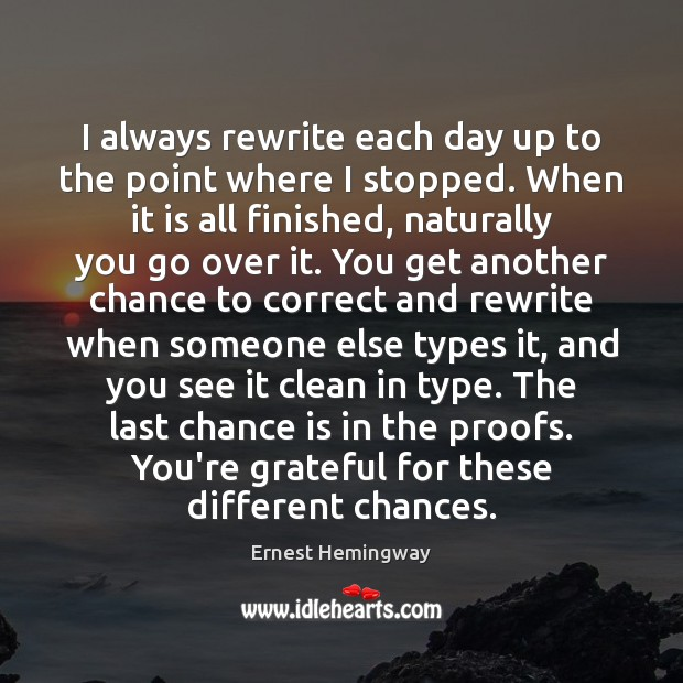 I always rewrite each day up to the point where I stopped. Chance Quotes Image