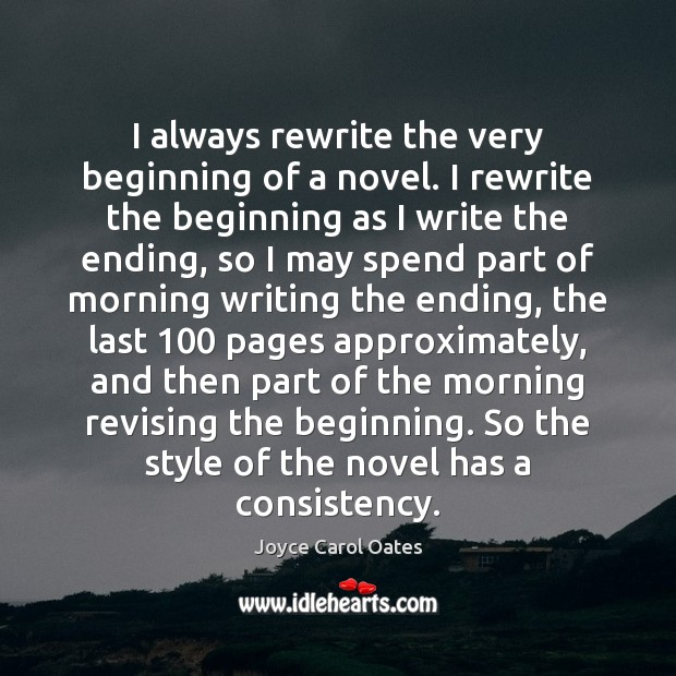 I always rewrite the very beginning of a novel. I rewrite the Image