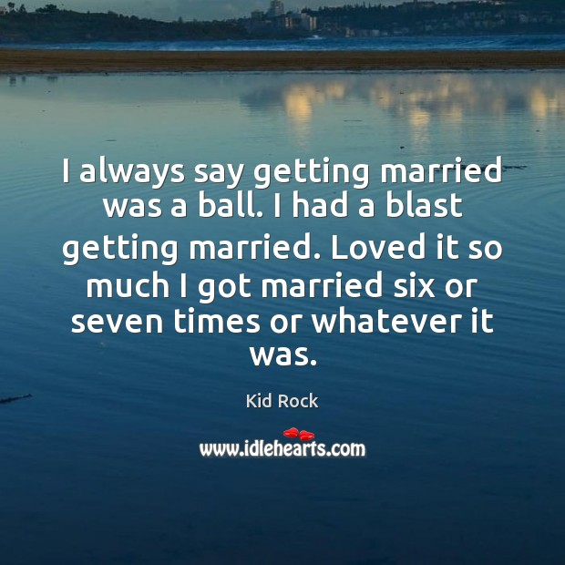 I always say getting married was a ball. I had a blast Image