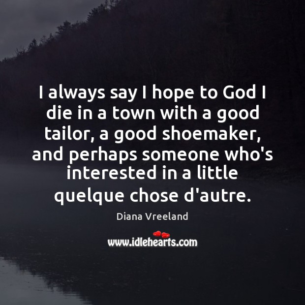 I always say I hope to God I die in a town Image