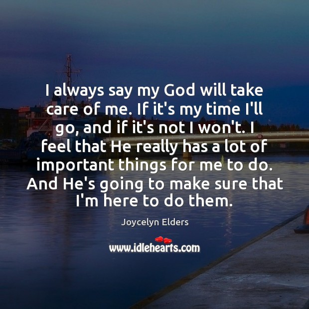 I always say my God will take care of me. If it's Joycelyn Elders Picture Quote