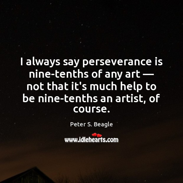 I always say perseverance is nine-tenths of any art — not that it's Perseverance Quotes Image
