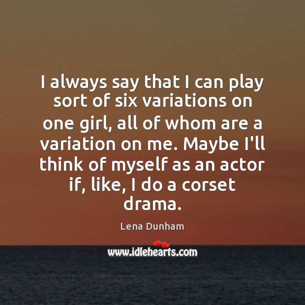 I always say that I can play sort of six variations on Image