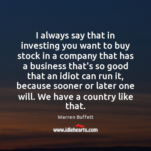 Image, I always say that in investing you want to buy stock in