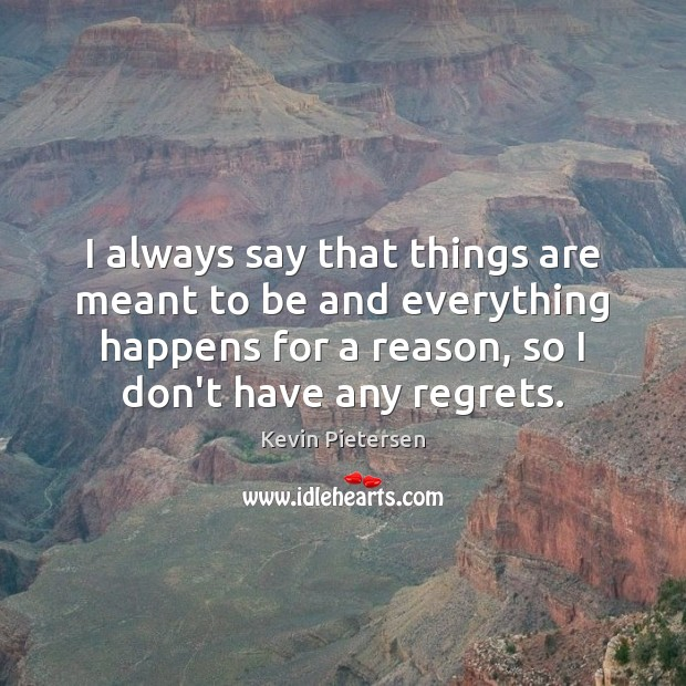 I always say that things are meant to be and everything happens Kevin Pietersen Picture Quote