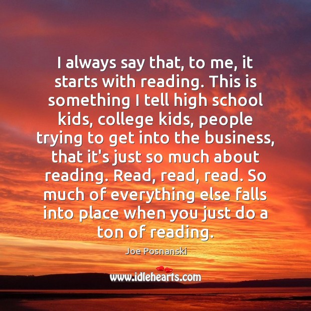 I always say that, to me, it starts with reading. This is Image