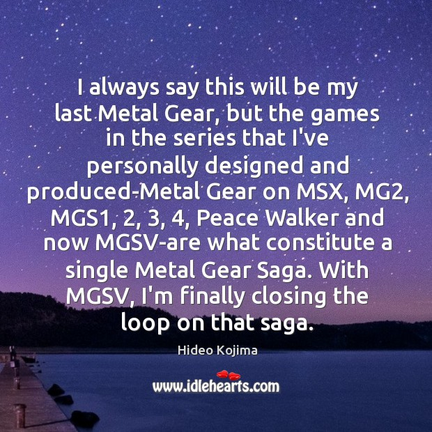 I always say this will be my last Metal Gear, but the Hideo Kojima Picture Quote