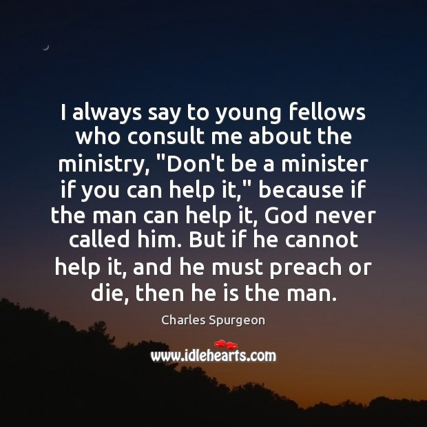 "I always say to young fellows who consult me about the ministry, "" Charles Spurgeon Picture Quote"
