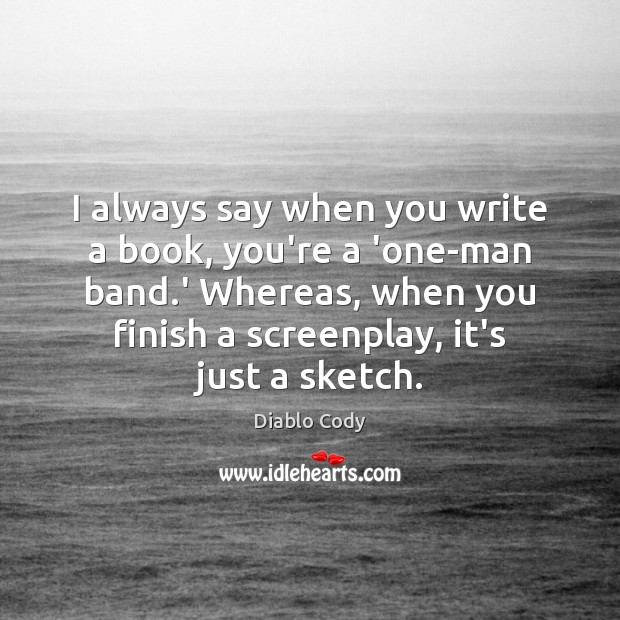 Image, I always say when you write a book, you're a 'one-man band.