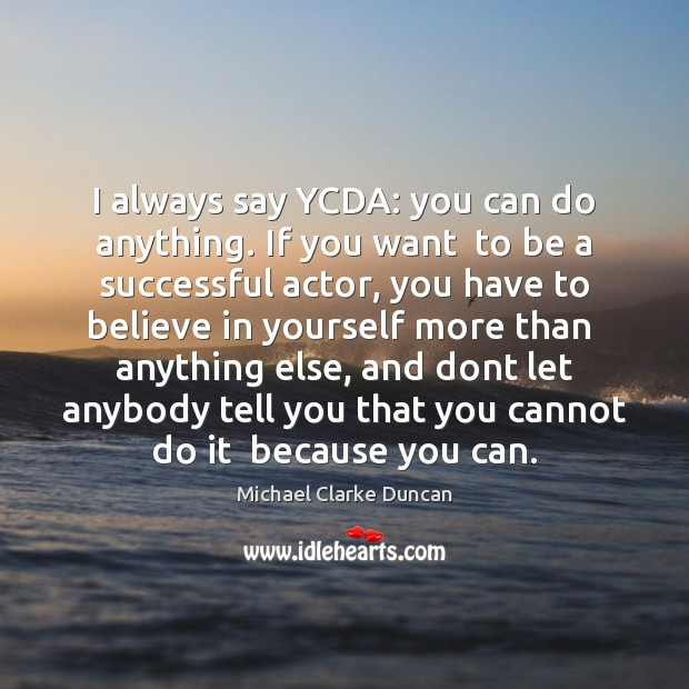 I always say YCDA: you can do anything. If you want  to Believe in Yourself Quotes Image