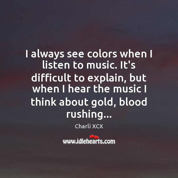 I always see colors when I listen to music. It's difficult to Image