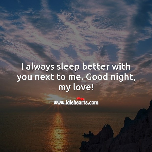 I always sleep better with you next to me. Good night, my love! Good Night Quotes for Him Image