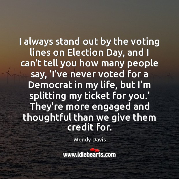 I always stand out by the voting lines on Election Day, and Image