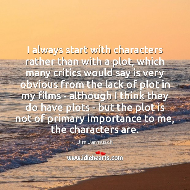 I always start with characters rather than with a plot, which many Image