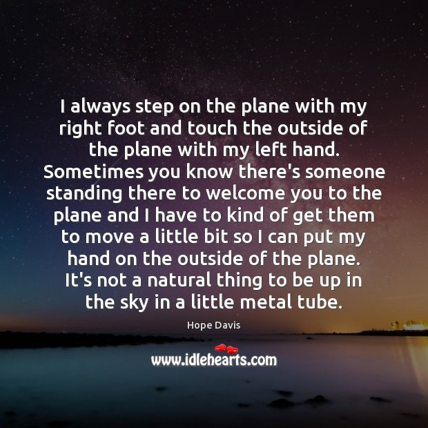 I always step on the plane with my right foot and touch Hope Davis Picture Quote