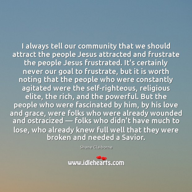 I always tell our community that we should attract the people Jesus Image