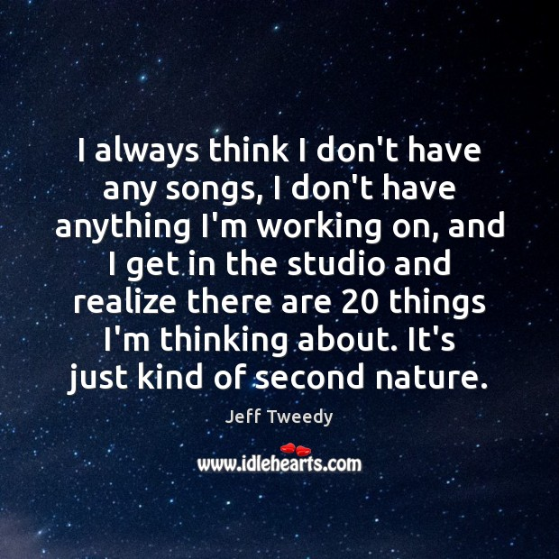 I always think I don't have any songs, I don't have anything Image