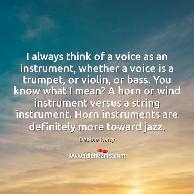 I always think of a voice as an instrument, whether a voice Image
