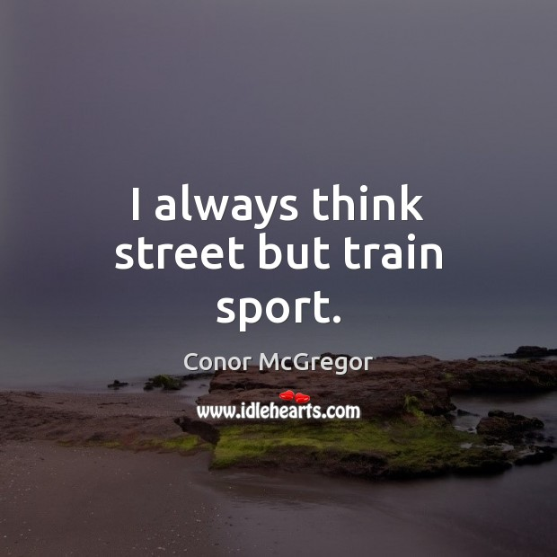 I always think street but train sport. Image