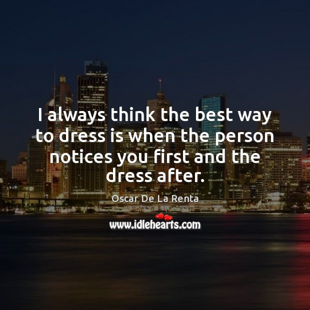 I always think the best way to dress is when the person Oscar De La Renta Picture Quote