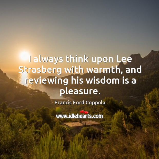 Image, I always think upon Lee Strasberg with warmth, and reviewing his wisdom is a pleasure.