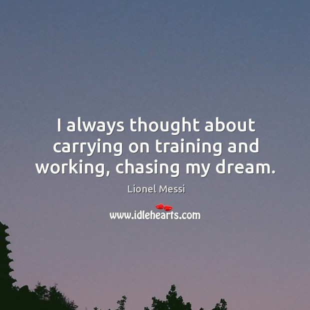 I always thought about carrying on training and working, chasing my dream. Image