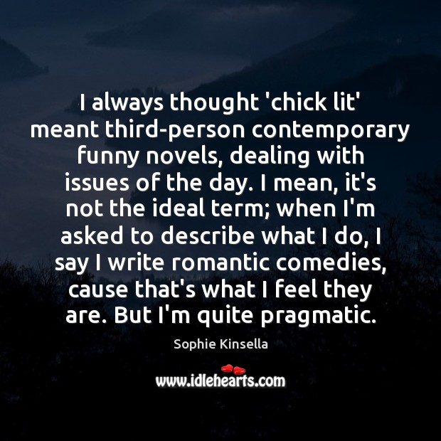 I always thought 'chick lit' meant third-person contemporary funny novels, dealing with Image
