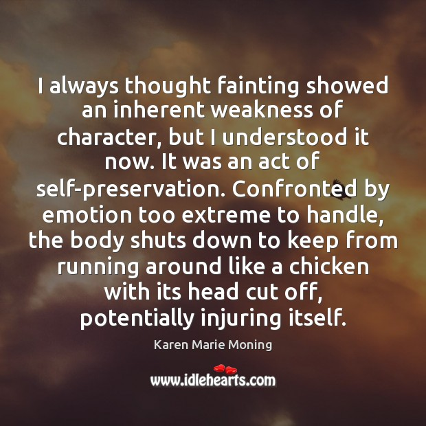 I always thought fainting showed an inherent weakness of character, but I Karen Marie Moning Picture Quote
