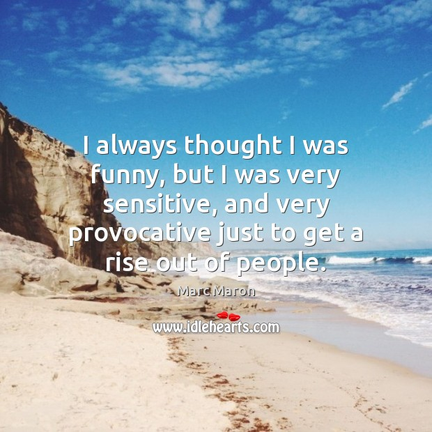 I always thought I was funny, but I was very sensitive, and Marc Maron Picture Quote