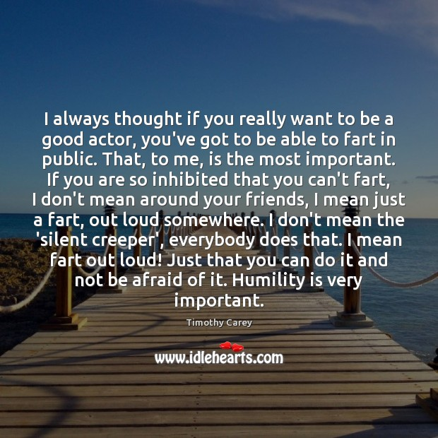 I always thought if you really want to be a good actor, Image