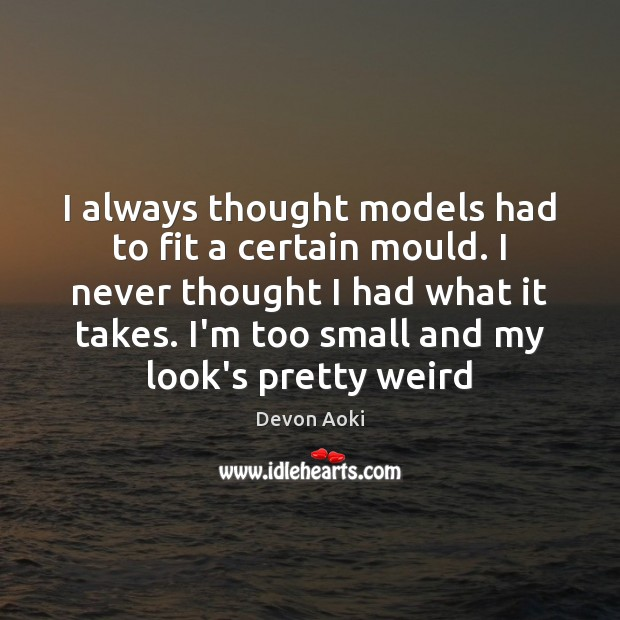 I always thought models had to fit a certain mould. I never Image