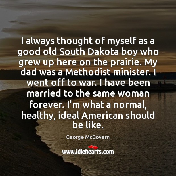 I always thought of myself as a good old South Dakota boy War Quotes Image