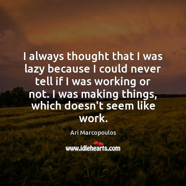 Image, I always thought that I was lazy because I could never tell