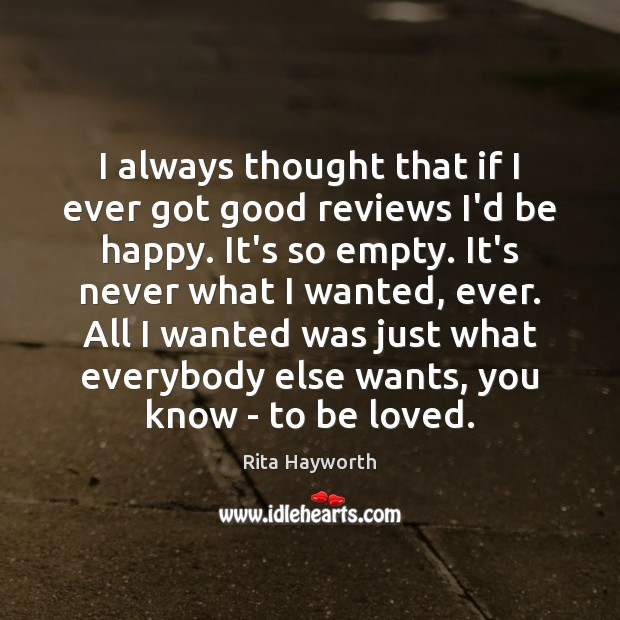 I always thought that if I ever got good reviews I'd be To Be Loved Quotes Image