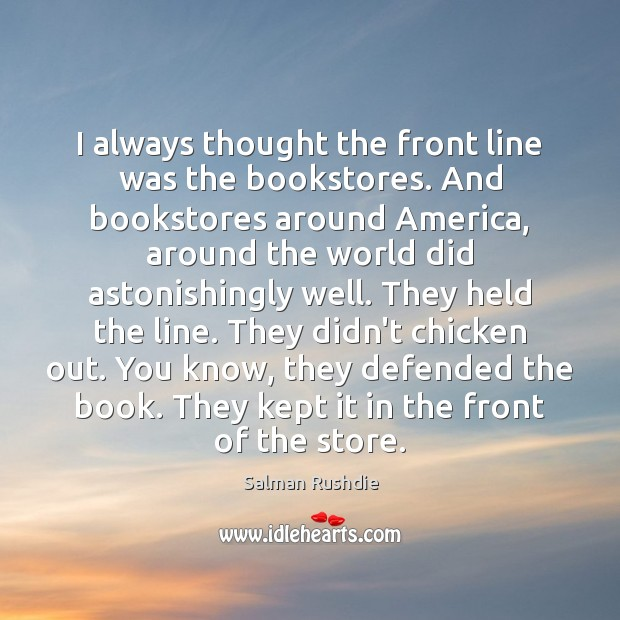 Image, I always thought the front line was the bookstores. And bookstores around