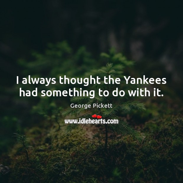 Image, I always thought the Yankees had something to do with it.