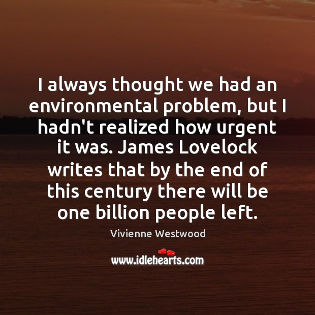 Image, I always thought we had an environmental problem, but I hadn't realized