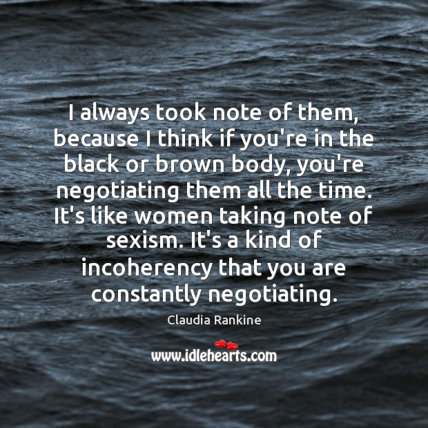 I always took note of them, because I think if you're in Claudia Rankine Picture Quote