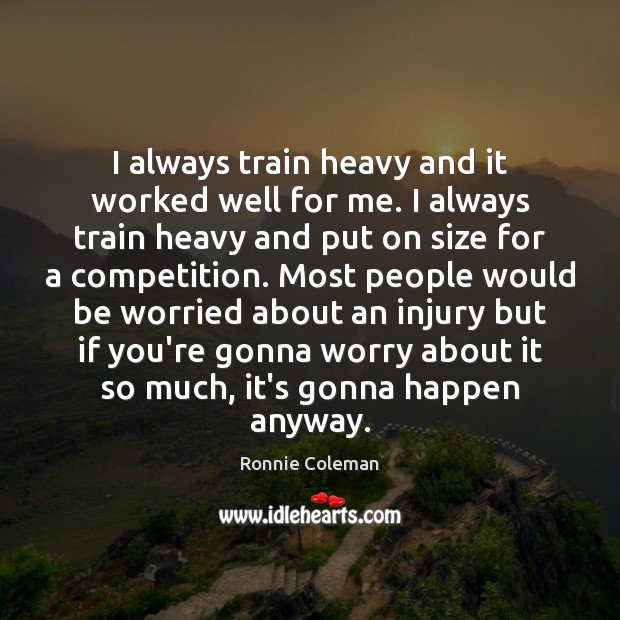 I always train heavy and it worked well for me. I always Image