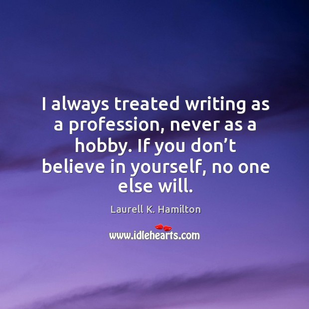 Image about I always treated writing as a profession, never as a hobby.