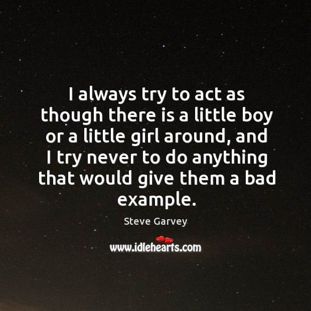 I always try to act as though there is a little boy or a little girl around Image