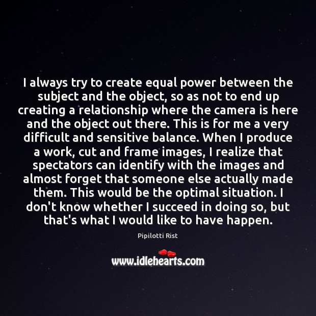 I always try to create equal power between the subject and the Image