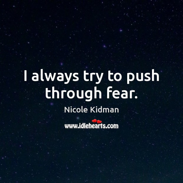 I always try to push through fear. Image