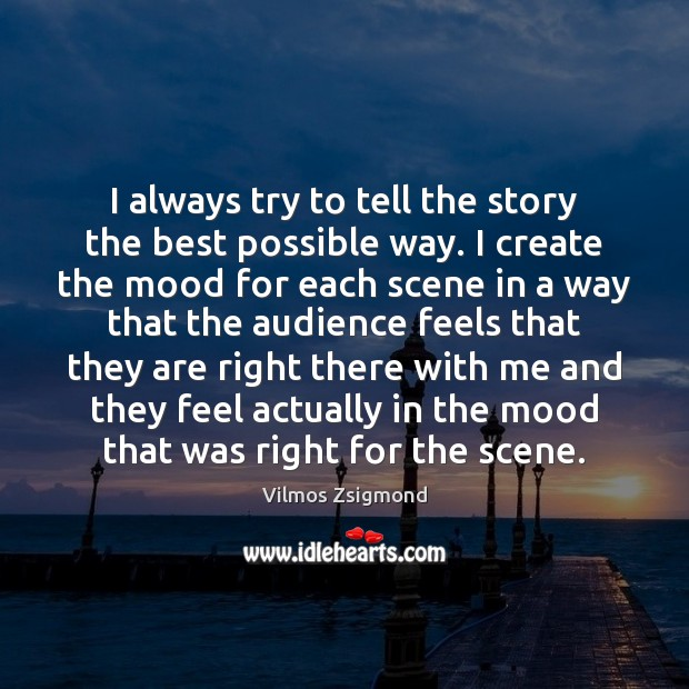 I always try to tell the story the best possible way. I Image