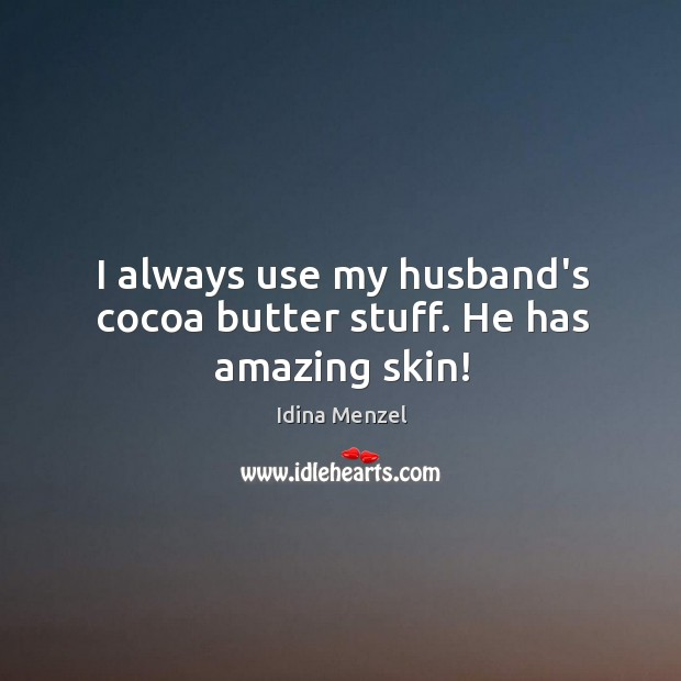 I always use my husband's cocoa butter stuff. He has amazing skin! Image