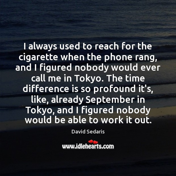 I always used to reach for the cigarette when the phone rang, Image