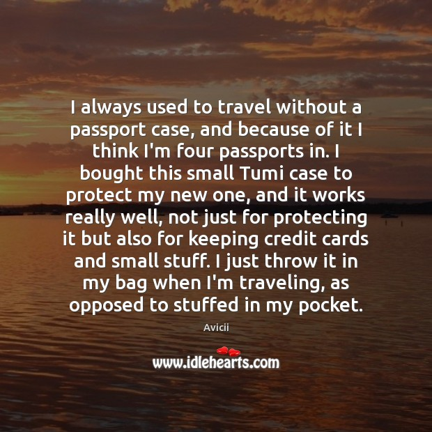 I always used to travel without a passport case, and because of Travel Quotes Image