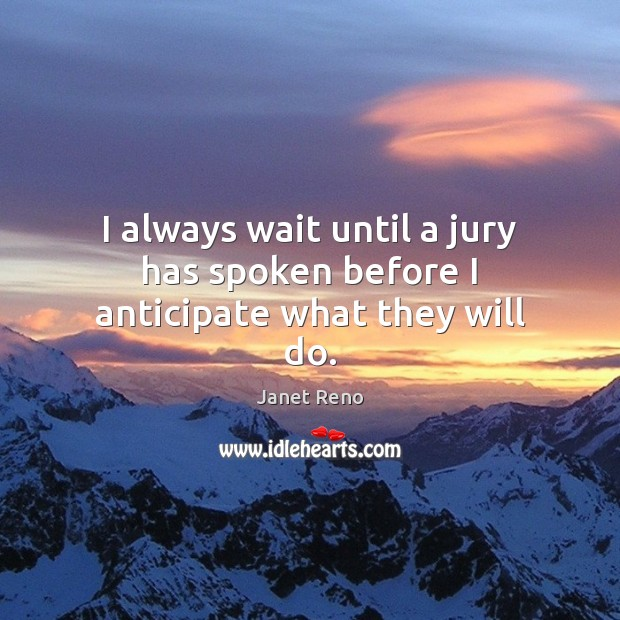 I always wait until a jury has spoken before I anticipate what they will do. Image